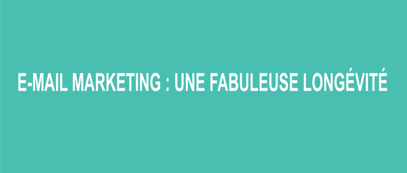 Email marketing : une formidable longévité