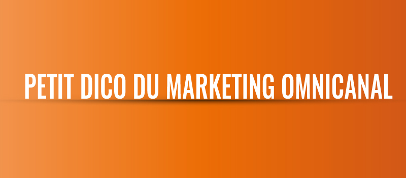 Petit dico du marketing omnicanal